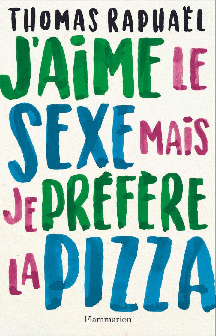 J'aime le sexe mais je préfère la pizza (de ParisDude)